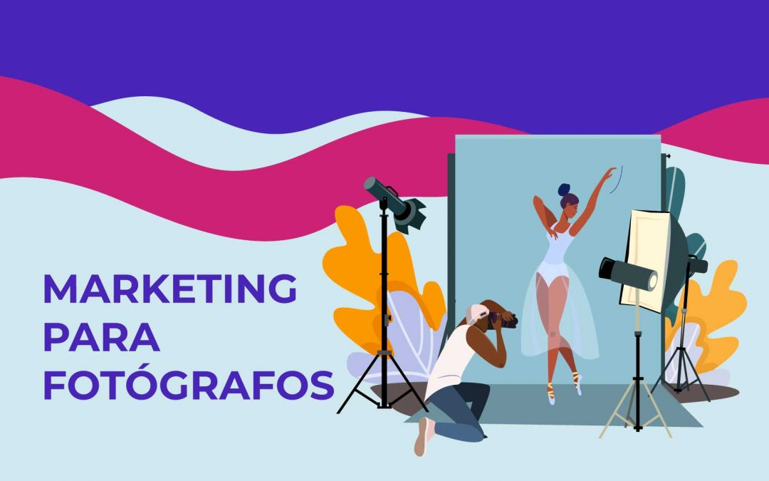 Marketing para fotógrafos | 7 estrategias de marketing digital para potenciar tu negocio online